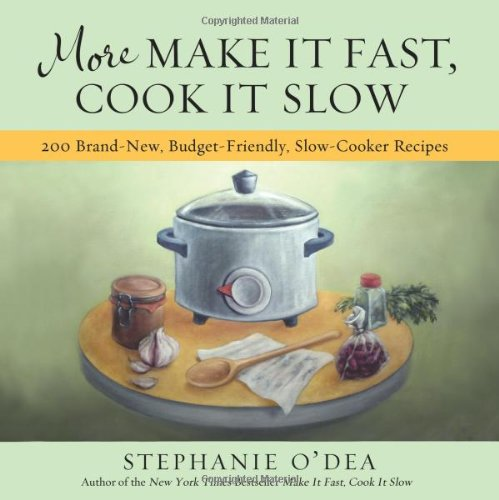 More Make It Fast, Cook It Slow: 200 Brand-New, Budget-Friendly, Slow-Cooker Recipes (Cook Slow Cook Fast compare prices)