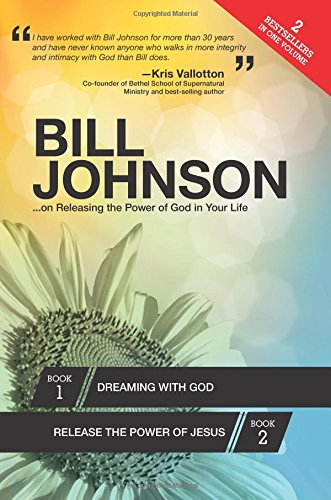 Bill Johnson: ...On Releasing the Power of God in Your Life