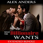 What the Billionaire Wants: Extended Bundle | Alex Anders