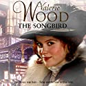 The Songbird (       UNABRIDGED) by Valerie Wood Narrated by Anne Dover