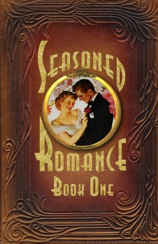 Seasoned Romance, Book One: Ten surprising interviews with age 60-plus men and women who reveal candid, often-intimate d