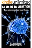 La loi de la vibration: Vous obtenez ce que vous vibrez (Abondance t. 2)