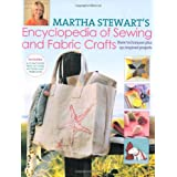 Martha Stewart's Encyclopedia of Sewing and Fabric Crafts: Basic Techniques Plus 150 Inspired Projectsby Martha Stewart
