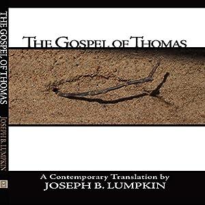 The Gospel of Thomas Hörbuch von Joseph B. Lumpkin Gesprochen von: Daniel Pivin