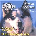 Le chasseur de rêve (Le chant du Grand Nord 1) Hörbuch von Nicolas Vanier Gesprochen von: José Heuzé