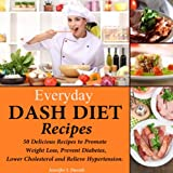 Everyday DASH Diet Recipes: 50 Delicious Recipes to Promote Weight Loss, Prevent Diabetes, Lower Cholesterol and Relieve Hypertension.