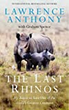 The Last Rhinos: The Powerful Story of One Man's Battle to Save a Species Lawrence Anthony