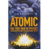 Atomic: The First War of Physics and the Secret History of the Atom Bomb 1939-49by Jim Baggott