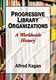 img - for Progressive Library Organizations: A Worldwide History book / textbook / text book