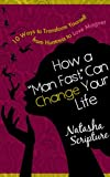 How a 'Man Fast' Can Change Your Life: 10 Ways to Transform Yourself from Huntress to Love Magnet (Modern Goddess Series)