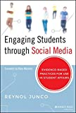 Engaging Students through Social Media: Evidence-Based Practices for Use in Student Affairs