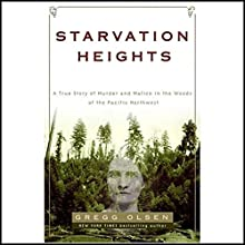 Starvation Heights: A True Story of Murder and Malice in the Woods of the Pacific Northwest Audiobook by Gregg Olsen Narrated by Jennifer Van Dyck