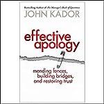 Effective Apology: Mending Fences, Building Bridges and Restoring Trust | John Kador