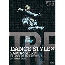 DANCE STYLE × SAM from TRF DANCER PERFECT STRETCH & RHYTHM BASIC [DVD]