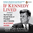 If Kennedy Lived: The First and Second Terms of President John F. Kennedy: An Alternate History (       UNABRIDGED) by Jeff Greenfield Narrated by Tom Stechschulte