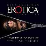 The Best American Erotica, Volume 7: Three Shades of Longing | Susie Bright,Elise D'Haene,Anne Tourney