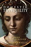 img - for Domestic Tranquility: A Brief Against Feminism by F. Carolyn Graglia (1998-01-01) book / textbook / text book