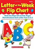 Letter of the Week Flip Chart: Write-On/Wipe-Off Activity Pages That Introduce Each Letter From A to Z (0545224179) by Einhorn, Kama