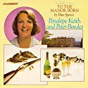 To the Manor Born (Vintage Beeb) Radio/TV Program by Peter Spence Narrated by Penelope Keith, Peter Bowles