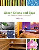 img - for Green Salons and Spas: How to Make Your Beauty Business Truly Sustainable book / textbook / text book