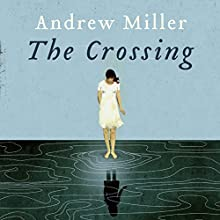 The Crossing (       UNABRIDGED) by Andrew Miller Narrated by Luke Thompson