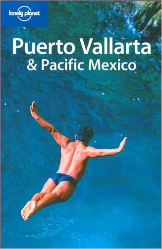 Lonely Planet Puerto Vallarta & Pacific Mexico (Regional Guide)