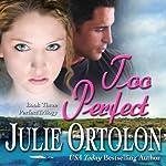 Too Perfect | Julie Ortolon
