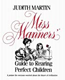Miss Manners' Guide to Rearing Perfect Children (0743244176) by Judith Martin