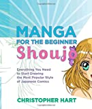 Manga for the Beginner Shoujo: Everything You Need to Start Drawing the Most Popular Style of Japanese Comics