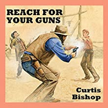 Reach for Your Guns Audiobook by Curtis Bishop Narrated by Jeff Harding