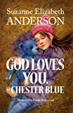 img - for God Loves You. - Chester Blue: An Inspirational Book About a Very Special Bear With a Message From God book / textbook / text book