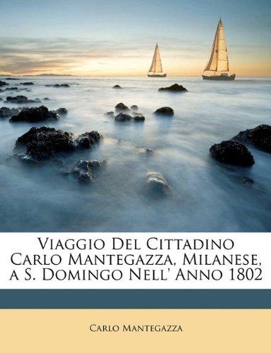 Viaggio Del Cittadino Carlo Mantegazza, Milanese, a S. Domingo Nell' Anno 1802