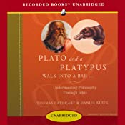 Plato and a Platypus Walk into a Bar: Understanding Philosophy Through Jokes | [Thomas Cathcart, Daniel Klein]