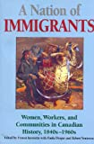 Nation of Immigrants: Readings in Canadian History, 1840s-1960s (Winning scholarships)