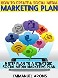 How to create a social media plan, 9 step plan to a strategic social media marketing plan