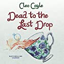 Dead to the Last Drop: The Coffeehouse Mysteries, Book 15 Audiobook by Cleo Coyle Narrated by Rebecca Gibel