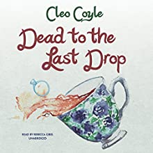 Dead to the Last Drop: The Coffeehouse Mysteries, Book 15 (       UNABRIDGED) by Cleo Coyle Narrated by Rebecca Gibel