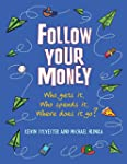 Follow Your Money: Who Gets It, Who S...