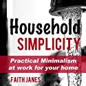 Household Simplicity: Practical Minimalism at Work for Your Home (Practical Minimalism Book Series) (       UNABRIDGED) by Faith Janes Narrated by Vickie Vickie Sloderbeck
