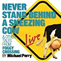 Never Stand Behind a Sneezing Cow: & Other Tales from Foggy Crossing  by Michael Perry Narrated by Michael Perry