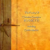 Christina Georgina Rossetti: The Poetry | [Christina Georgina Rossetti]