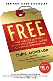 Free: How Todays Smartest Businesses Profit by Giving Something for Nothing
