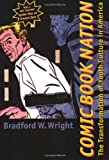 Comic Book Nation: The Transformation of Youth Culture in America (0801874505) by Bradford W. Wright