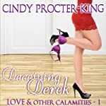 Deceiving Derek: Love & Other Calamaties | Cindy Procter-King