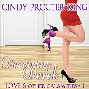 Deceiving Derek: Love & Other Calamaties | [Cindy Procter-King]