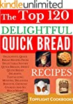 Quick Breads Cookbook: 120 Delightful...