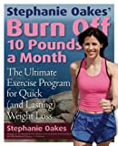 img - for Stephanie Oakes' Burn Off 10 Pounds a Month: The Ultimate Exercise Program for Quick (and Lasting) Weight Loss by Oakes, Stephanie (2006) Paperback book / textbook / text book