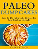 Paleo Dump Cakes: Easy To Do Paleo Cake Recipes for Your Healthy Lifestyle