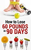HOW TO LOSE 60 POUNDS IN 90 DAYS