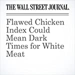 Flawed Chicken Index Could Mean Dark Times for White Meat | Spencer Jakab